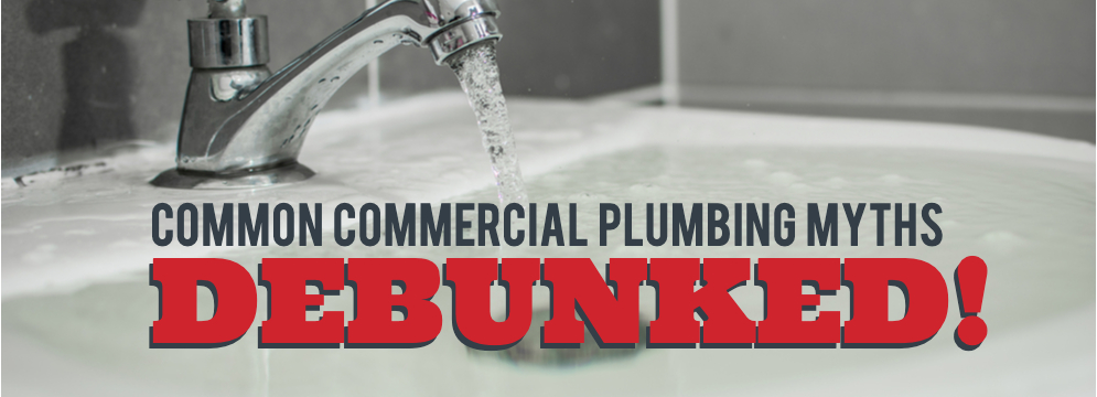 5 Common Commercial Plumbing Myths Debunked!